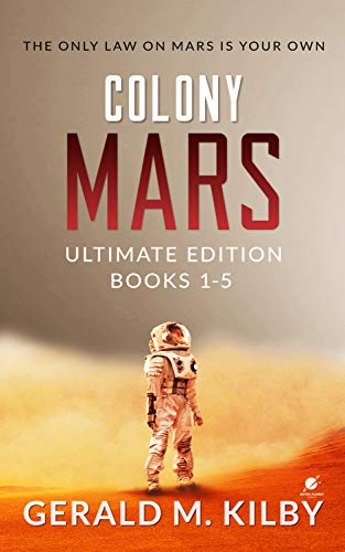 5-in-1 BOXED SET ALERT!  Colony Mars Ultimate Edition: Books 1-5 of the Highly Entertaining Hard Sci-Fi Thriller  by Gerald M. Kilby