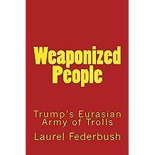 Weaponized People: Trump's Eurasian Army of Trolls