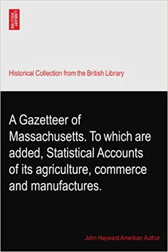 Book A Gazetteer of Massachusetts. To which are added, Statistical Accounts of its agriculture, commerce and manufactures.