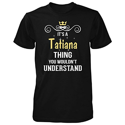Its A Tatiana Thing You Wouldn't Understand Cool Gift - Unisex Tshirt