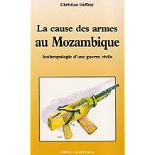 La Cause des Armes Au Mozambique. Anthropologie d'Une Guerre Civi