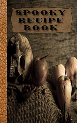 Spooky recipe book: Macabre Skulls Recipe Book for halloween - Spooky Cookbook Journal of your all hallows eve food experiments -