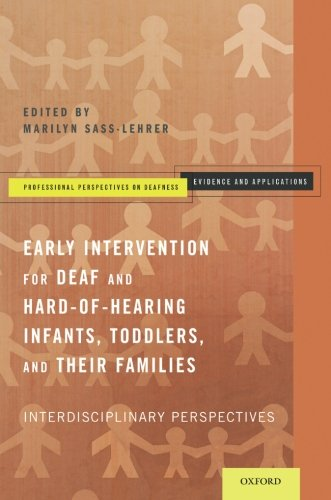 Early Intervention for Deaf and Hard-of-Hearing Infants, Toddlers, and Their Families: Interdisciplinary Perspectives (Professional Perspectives On Deafness: Evidence and Applications)