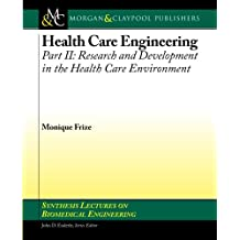 Health Care Engineering Part II:: Research and Development in the Health Care Environment