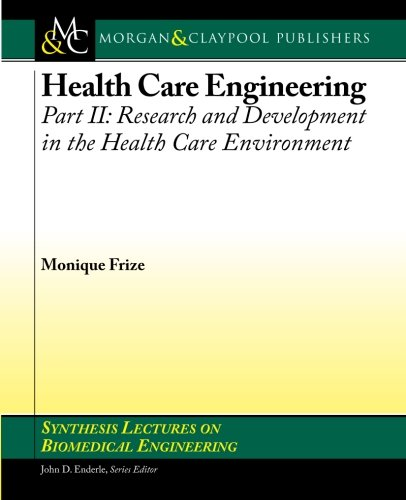 Health Care Engineering Part II:: Research and Development in the Health Care Environment (Synthesis Lectures on Biomedi