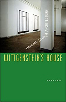 Wittgenstein's House: Language, Space, and Architecture