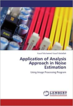 Book Application of Analysis Approach in Noise Estimation: Using Image Processing Program