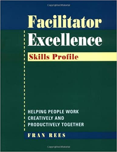 Read Facilitator Excellence, Skills Profile: Helping People Work Creatively and Productively Together PDF, azw (Kindle)