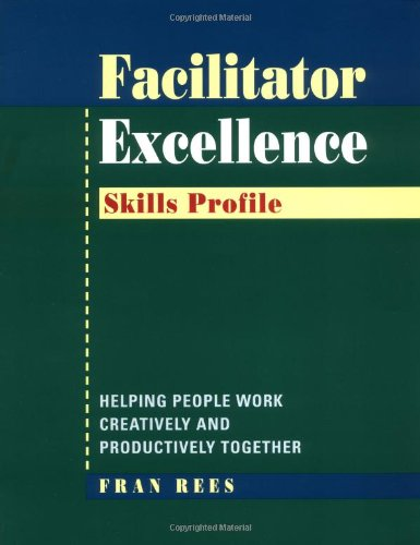 Facilitator Excellence, Skills Profile: Helping People Work Creatively and Productively Together