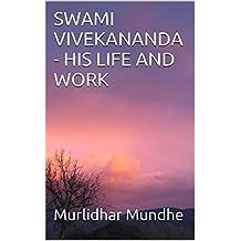 SWAMI VIVEKANANDA - HIS LIFE AND WORK