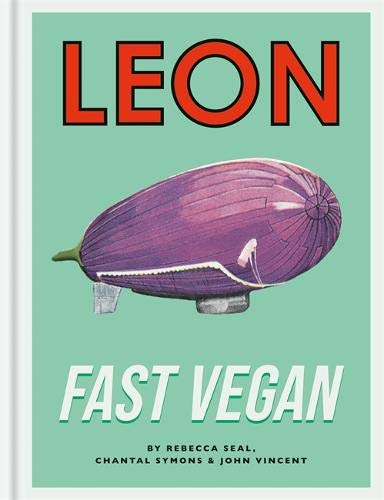 Leon Fast Vegan by Rebecca Seal, Chantal Symons, John Vincent