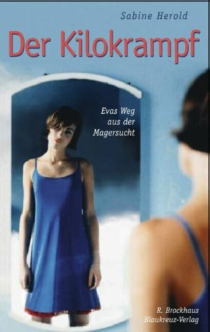 Der Kilokrampf: Evas Weg aus der Magersucht - ein persönlicher Bericht