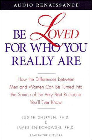 Download Be Loved for Who You Really Are: How the Differences Between Men and Women Can Be Turned into the Source of the Very Best Romance You'll Ever Know pdf epub