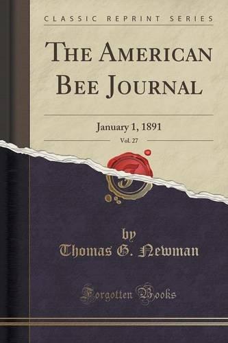 The American Bee Journal, Vol. 27: January 1, 1891 (Classic Reprint) pdf