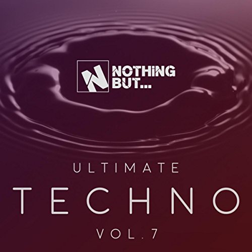 Various Artists - Nothing But... Ultimate Techno, Vol. 7 (2017) [WEB FLAC] Download