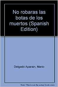 No robaras las botas de los muertos (Spanish Edition): Mario Delgado
