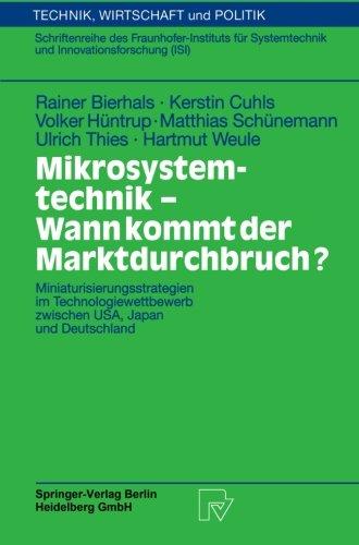 Mikrosystemtechnik - Wann kommt der Marktdurchbruch?: Miniaturisierungsstrategien im Technologiewettbewerb zwischen USA, Japan und Deutschland (Technik, Wirtschaft und Politik) (German Edition)