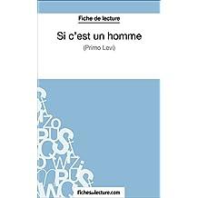 Si c'est un homme de Primo Levi (Fiche de lecture): Analyse complète de l'oeuvre (French Edition)