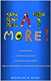 Eat More!: The Science Behind Permanent Weight Loss and Lifestyle Change