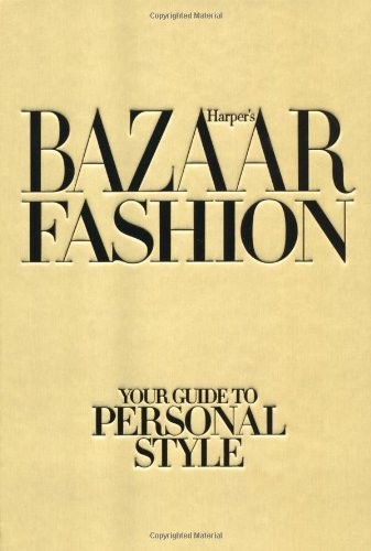 Harper's Bazaar Fashion: Your Guide to Personal Style by Lisa Armstrong (2011-04-01)