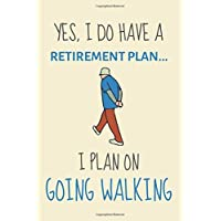 Yes, i do have a retirement plan... I plan on going walking: Funny Novelty walking hobby gift for men and women - Lined Journal or Notebook