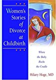 Women's Stories of Divorce at Childbirth, Hilary Hoge, 078901291X