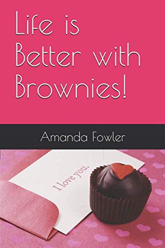 Life is Better with Brownies! by Amanda Fowler