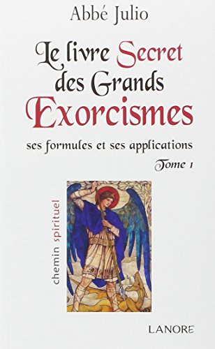 Le livre secret des grands exorcismes : Ses formules et ses applications Tome 1 (French Edition)