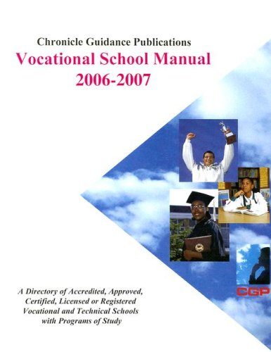 Chronicle Vocational School Manual 2006-2007: A Directory of Accredited, Approved, Certified, Licensed or Registered Vocational and Technical Schools With Programs Of Study