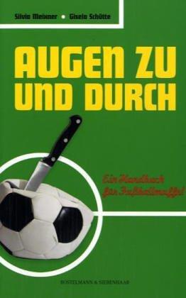 Augen zu und durch: Ein Handbuch für Fussballmuffel