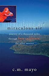 Miraculous Air: Journey of a Thousand Miles Through Baja California, the Other Mexico