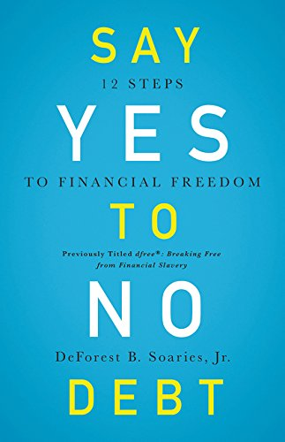 Pdf Bibles Say Yes to No Debt: 12 Steps to Financial Freedom