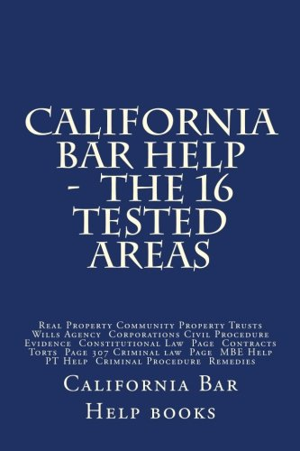 California Bar Help -  The 16 Tested Areas: Real Property Community Property Trusts Wills Agency  Corporations Civil Procedure Evidence ... Help  PT Help  Criminal Procedure  Remedies