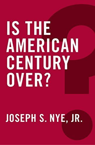 Is the American Century Over? (Global Futures) by Joseph S. Nye Jr. (2015-03-13)