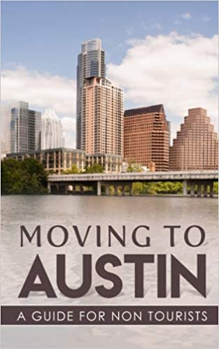 A Guide for Non-Tourists Moving to Austin