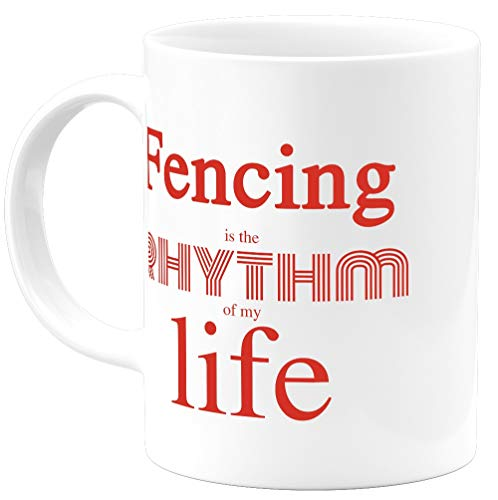 Funny Inspirational Gifts Fencing The Rhythm Of My Life 11Oz White Ceramic Coffee Mug for Women men Her Him Mom Dad Girl Boy Kids Coworker Fan and Friends Best Birthday Fencer Novelty Cups