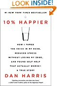 #10: 10% Happier: How I Tamed the Voice in My Head, Reduced Stress Without Losing My Edge, and Found Self-Help That Actually Works--A True Story