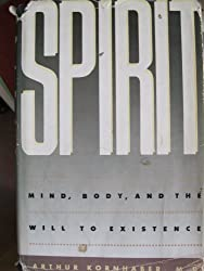 Spirit: Mind, body, and the will to existence