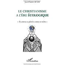 Le christianisme à l'ère écologique: Tu aimeras ta planète comme toi-même