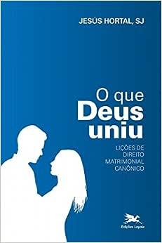 O que Deus uniu: Lições de direito matrimonial canônico