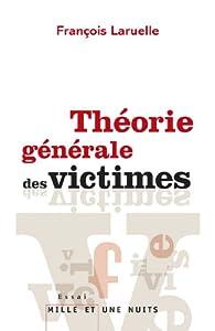 Théorie générale des victimes par  François Laruelle