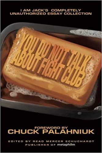 you do not talk about fight club i am jack s completely you do not talk about fight club i am jack s completely unauthorized essay collection smart pop series mercer schuchardt chuck palahniuk