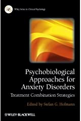 Psychobiological Approaches for Anxiety Disorders: Treatment Combination Strategies (Wiley Series in Clinical Psychology Book 108) Kindle Edition