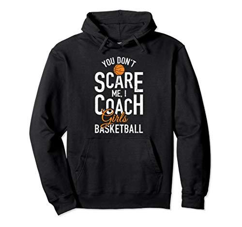 You Don't Scare Me I Coach Girls Basketball Hoodie Coach Adult Hooded Sweatshirt