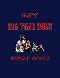 My Big Time Rush Scrap Book: Blank Pages for You to Fill (My Fan Book)
