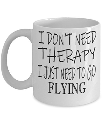 Hobbies Flying Gifts 11oz Coffee Mug - I Don't Need Therapy - Best Inspirational Gifts and Sarcasm ()