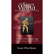 The Story of the World: History for the Classical Child: The Modern Age: From Victoria's Empire to the End of the USSR (Vol. 4)  (Story of the World)