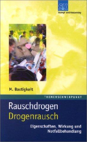 Rauschdrogen - Drogenrausch: Eigenschaften, Wirkung und Notfallbehandlung