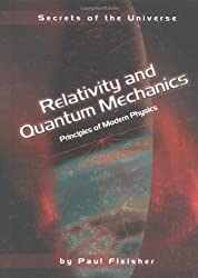 Relativity and Quantum Mechanics: Principles of Modern Physics (Secrets of the Universe)