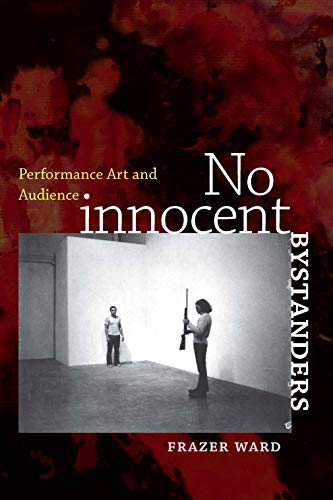 No Innocent Bystanders: Performance Art and Audience (Interfaces: Studies in Visual Culture) por Frazer Ward